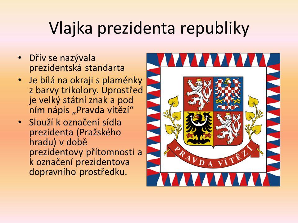 Vlajka prezidenta republiky Dřív se nazývala prezidentská standarta Je bílá na okraji s plaménky z barvy trikolory.