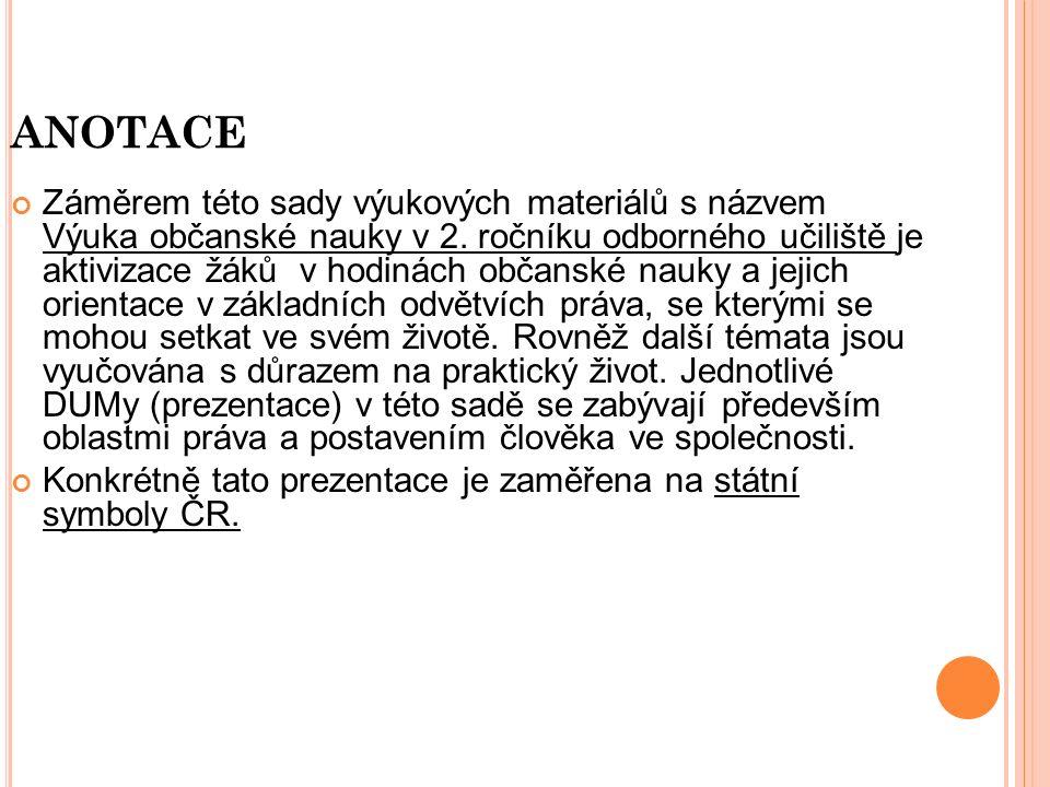 K ONTROLNÍ OTÁZKY 1.Vyjmenujte státní symboly ČR.