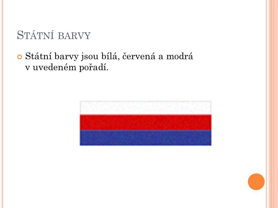 S TÁTNÍ VLAJKA Státní vlajka se skládá z horního bílého pruhu a dolního červeného pruhu, do nichž je vsunut žerďový modrý klín.