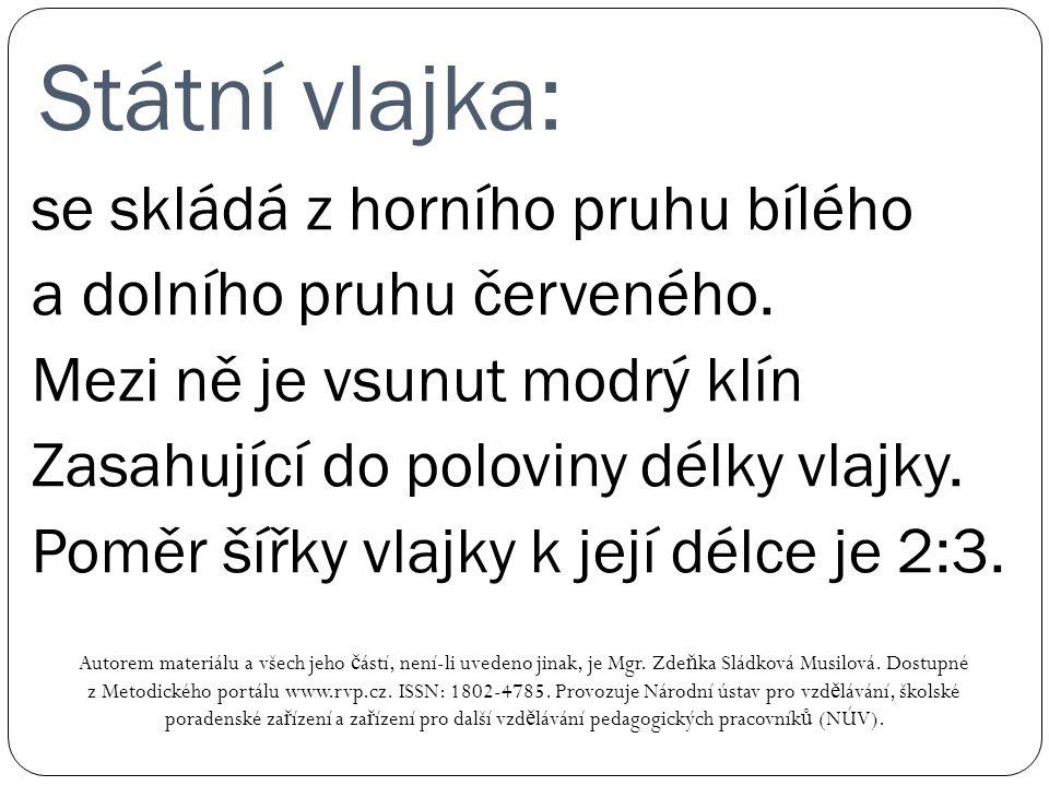Státní vlajka: Autorem materiálu a všech jeho č ástí, není-li uvedeno jinak, je Mgr. Zde ň ka Sládková Musilová. Dostupné z Metodického portálu www.rv