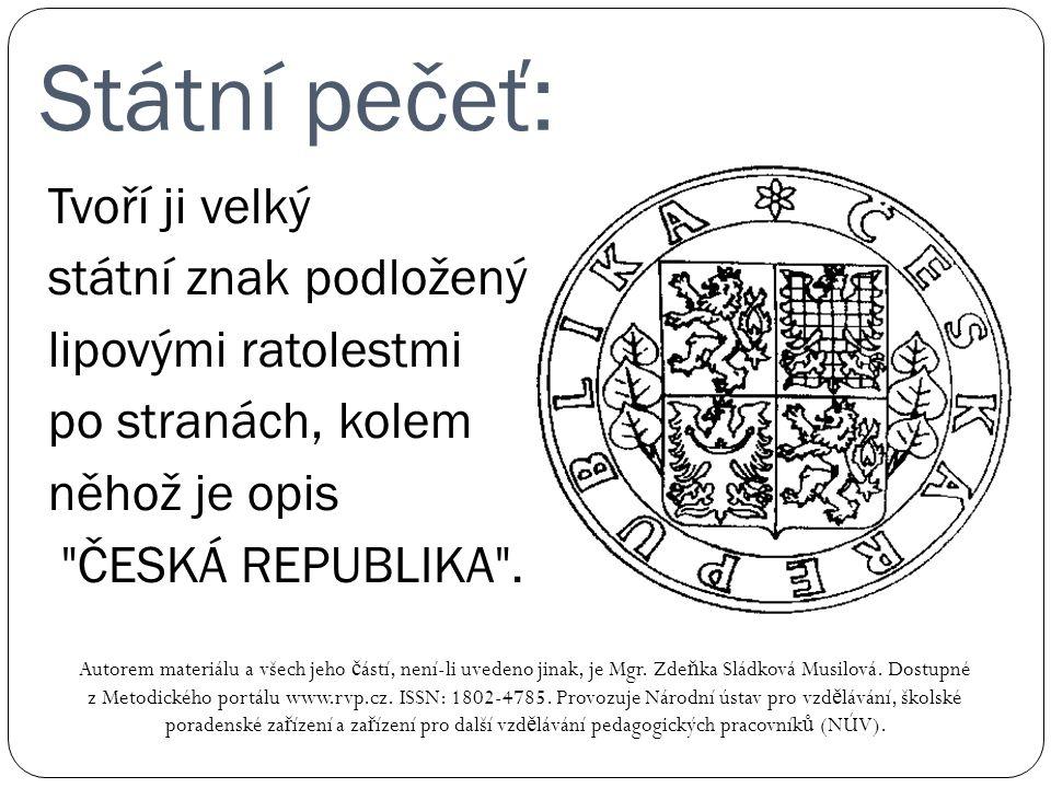 Státní pečeť: Autorem materiálu a všech jeho č ástí, není-li uvedeno jinak, je Mgr. Zde ň ka Sládková Musilová. Dostupné z Metodického portálu www.rvp