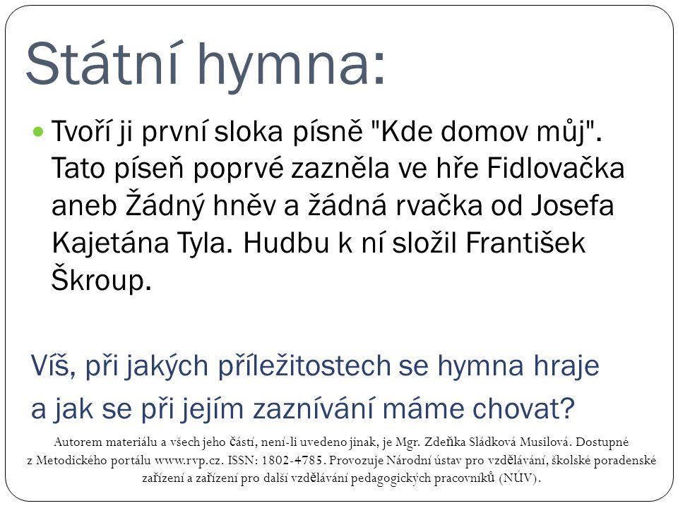 Státní hymna: Autorem materiálu a všech jeho č ástí, není-li uvedeno jinak, je Mgr. Zde ň ka Sládková Musilová. Dostupné z Metodického portálu www.rvp