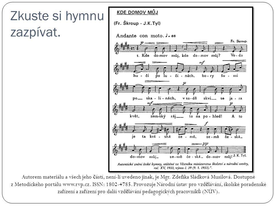 Zkuste si hymnu zazpívat. Autorem materiálu a všech jeho č ástí, není-li uvedeno jinak, je Mgr.