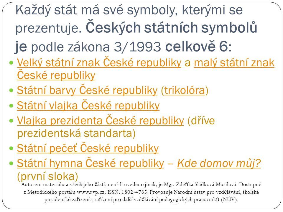 Každý stát má své symboly, kterými se prezentuje. Českých státních symbolů je podle zákona 3/1993 celkově 6 : Autorem materiálu a všech jeho č ástí, n