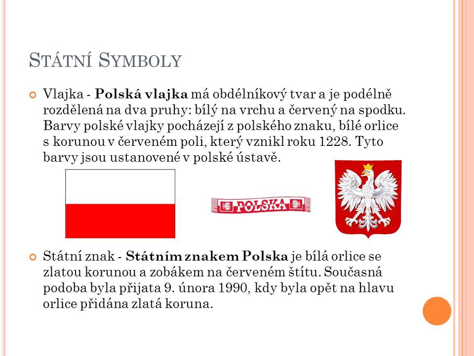 S TÁTNÍ S YMBOLY Vlajka - Polská vlajka má obdélníkový tvar a je podélně rozdělená na dva pruhy: bílý na vrchu a červený na spodku. Barvy polské vlajk