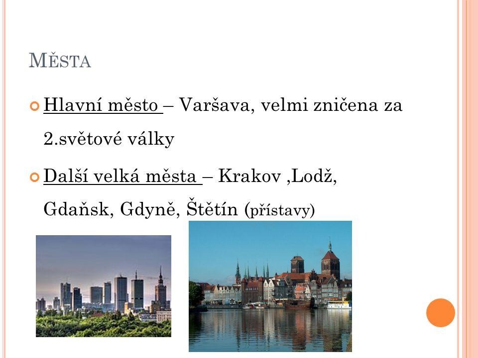 M ĚSTA Hlavní město – Varšava, velmi zničena za 2.světové války Další velká města – Krakov,Lodž, Gdaňsk, Gdyně, Štětín ( přístavy)