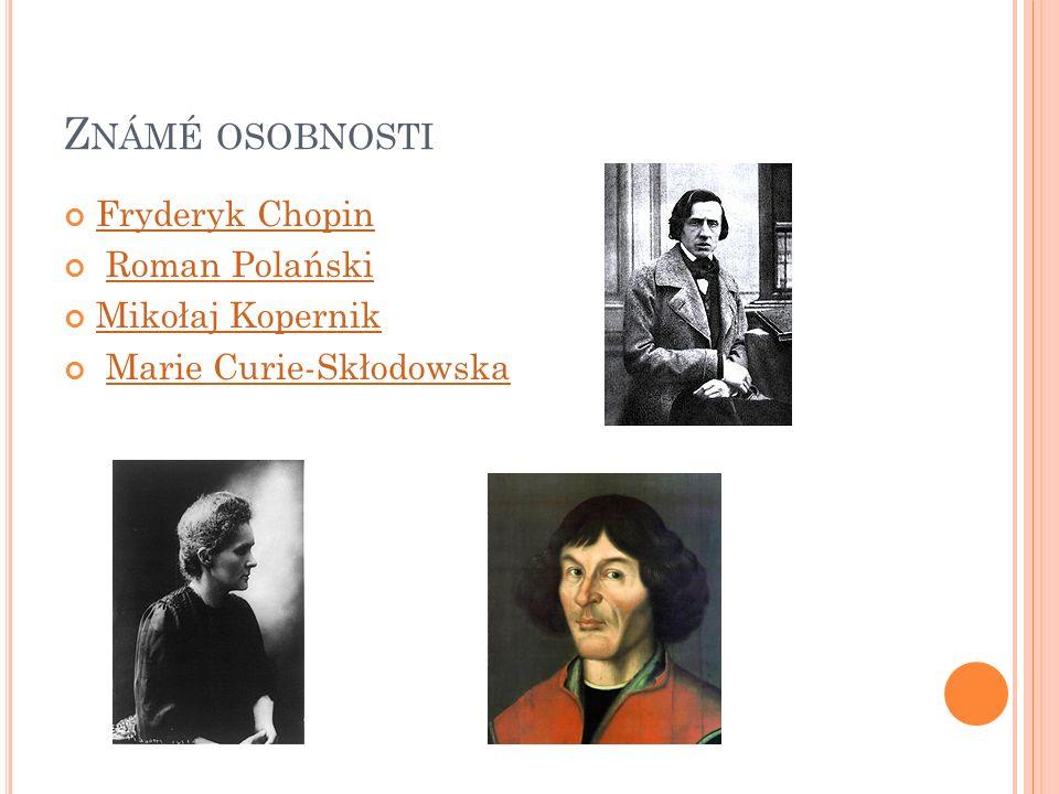 Z NÁMÉ OSOBNOSTI Fryderyk Chopin Roman Polański Mikołaj Kopernik Marie Curie-Skłodowska