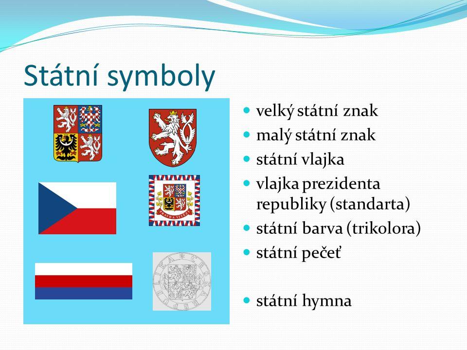 Státní symboly velký státní znak malý státní znak státní vlajka vlajka prezidenta republiky (standarta) státní barva (trikolora) státní pečeť státní hymna