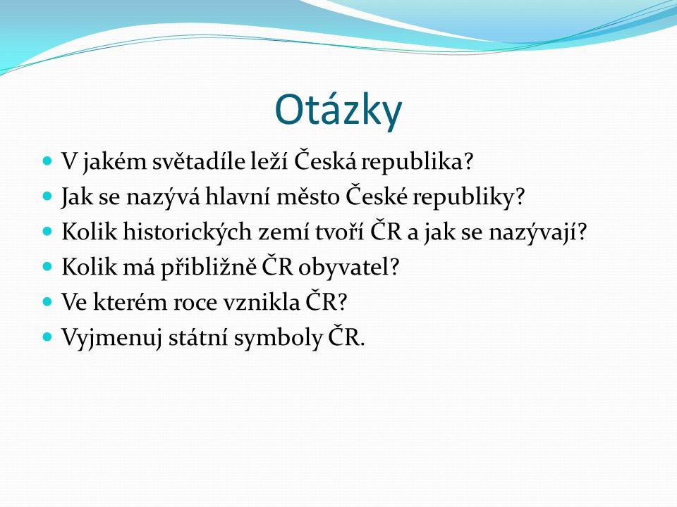 Otázky V jakém světadíle leží Česká republika. Jak se nazývá hlavní město České republiky.