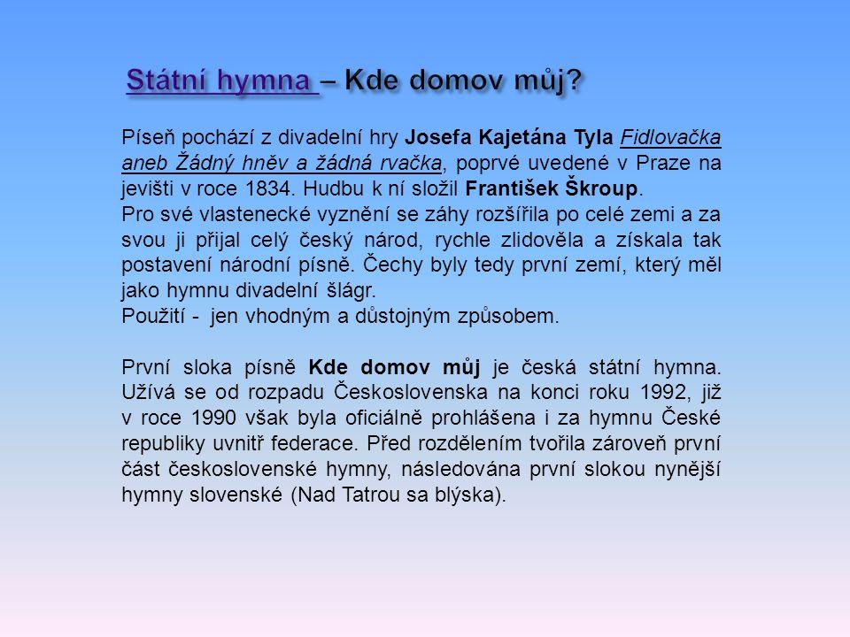 Píseň pochází z divadelní hry Josefa Kajetána Tyla Fidlovačka aneb Žádný hněv a žádná rvačka, poprvé uvedené v Praze na jevišti v roce 1834.