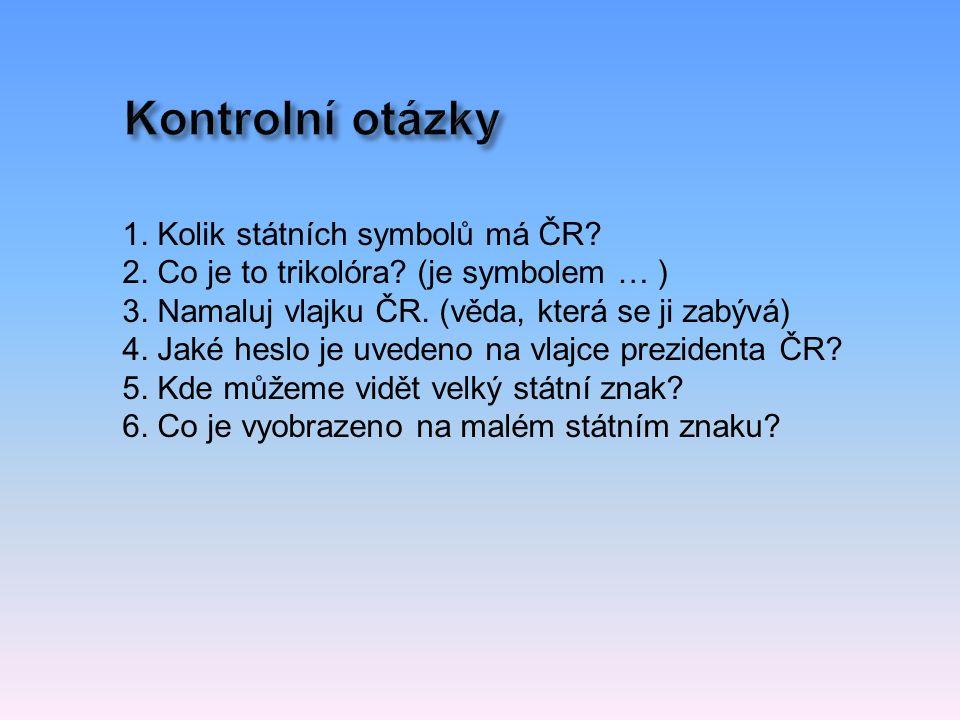 1. Kolik státních symbolů má ČR. 2. Co je to trikolóra.