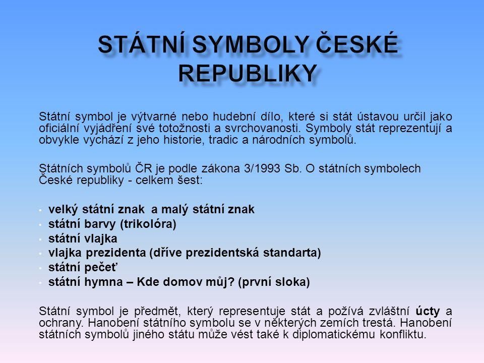 Státní symbol je výtvarné nebo hudební dílo, které si stát ústavou určil jako oficiální vyjádření své totožnosti a svrchovanosti.