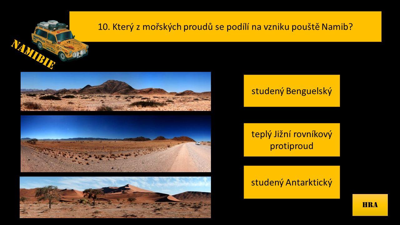 10.Který z mořských proudů se podílí na vzniku pouště Namib.