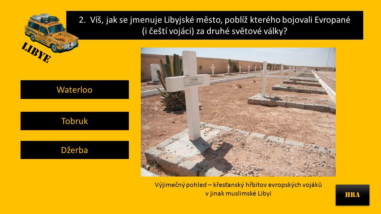 2. Víš, jak se jmenuje Libyjské město, poblíž kterého bojovali Evropané (i čeští vojáci) za druhé světové války? HRA Výjimečný pohled – křesťanský hřb