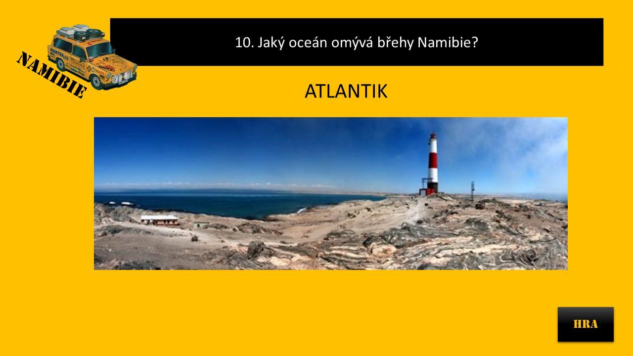 10. Jaký oceán omývá břehy Namibie? HRA NAMIBIE ATLANTIK