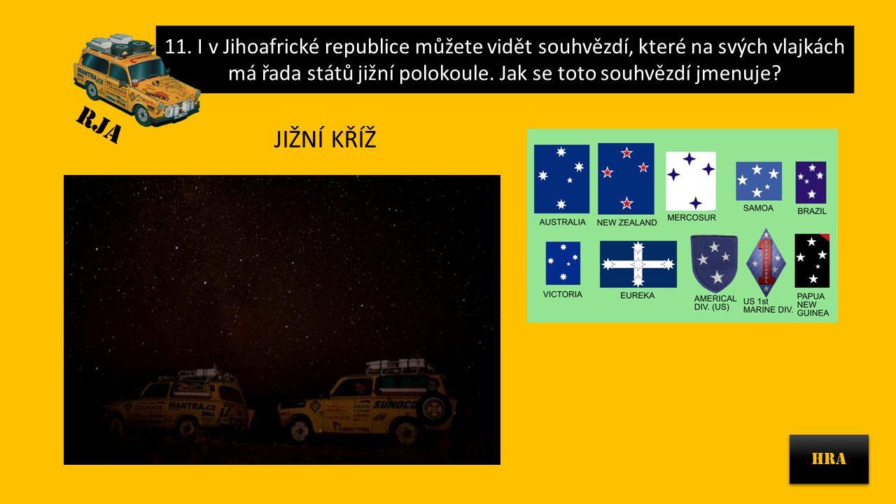11. I v Jihoafrické republice můžete vidět souhvězdí, které na svých vlajkách má řada států jižní polokoule. Jak se toto souhvězdí jmenuje? HRA RJA JI