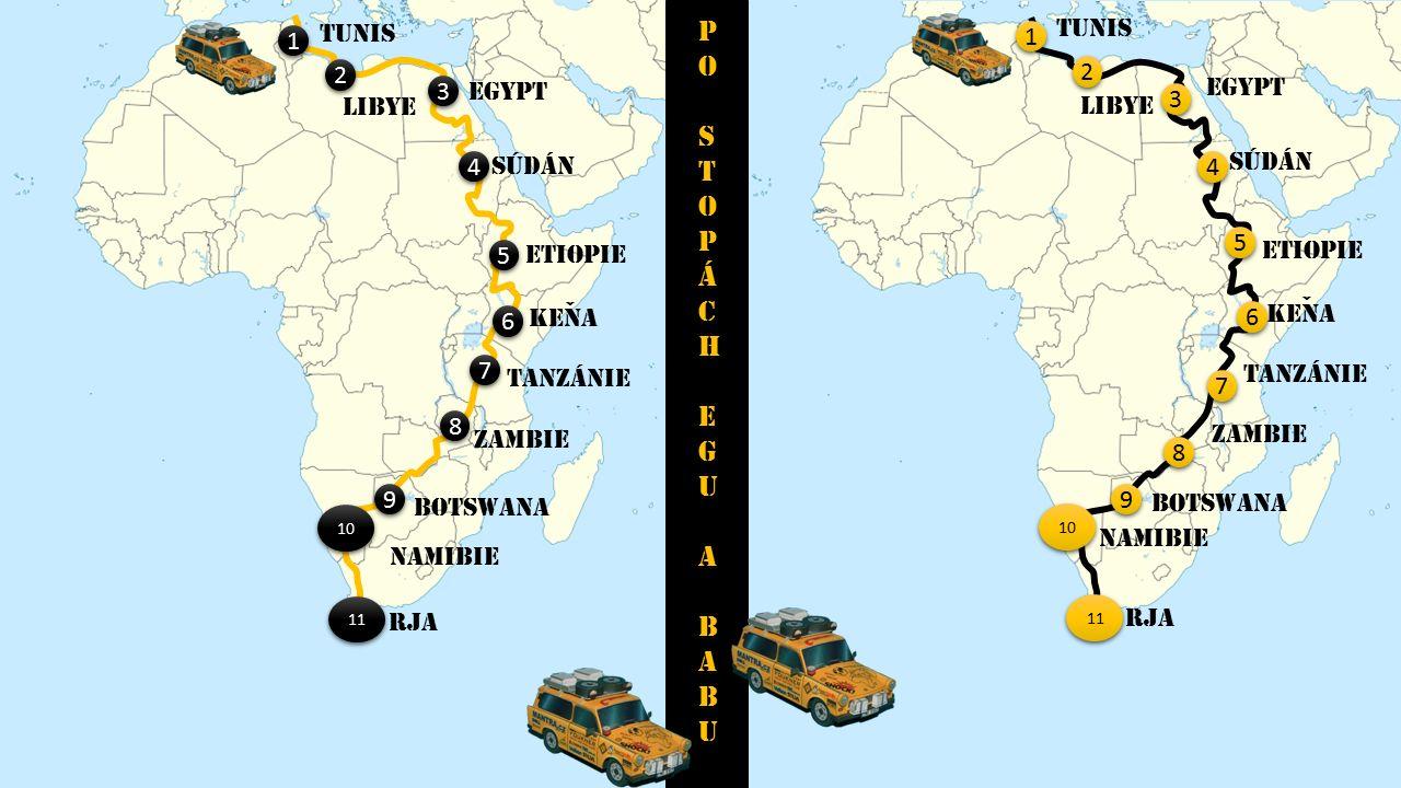 1 1 2 2 3 3 4 4 5 5 6 6 7 7 8 8 9 9 1 1 2 2 3 3 4 4 5 5 6 6 7 7 8 8 9 9 10 Po stopách Egu a BabuPo stopách Egu a Babu TUNIS lIBYE eGYPT sÚDÁN ETIOPIE KEnA TANZÁNIE zAMBIE bOTSWANA NAMIBIE RJA ˇ TUNIS lIBYE eGYPT sÚDÁN ETIOPIE KEnA TANZÁNIE zAMBIE bOTSWANA NAMIBIE RJA ˇ 11 10 11
