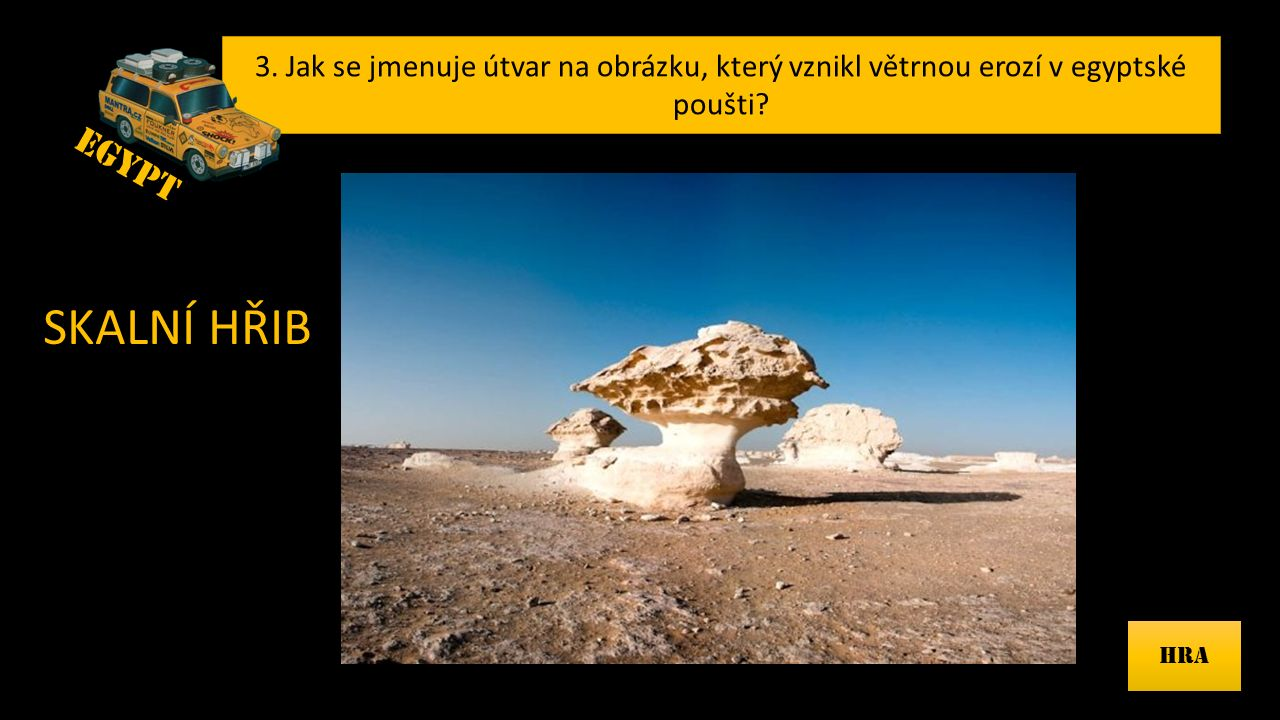 3.Jak se jmenuje útvar na obrázku, který vznikl větrnou erozí v egyptské poušti.