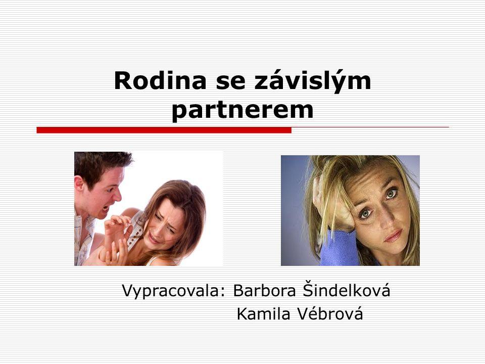 Rodina se závislým partnerem Vypracovala: Barbora Šindelková Kamila Vébrová