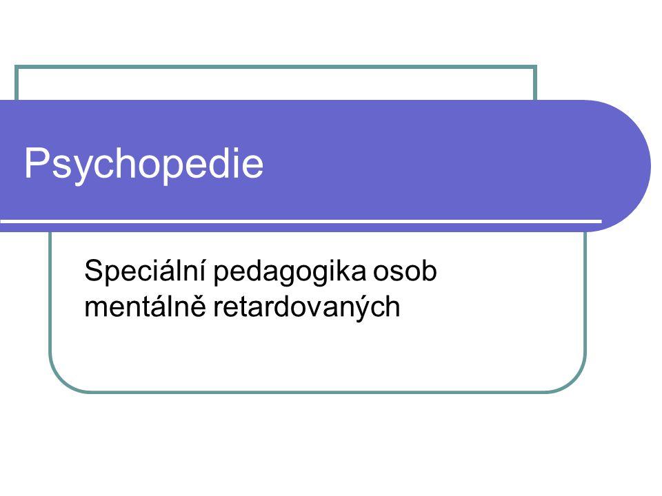Psychopedie Speciální pedagogika osob mentálně retardovaných