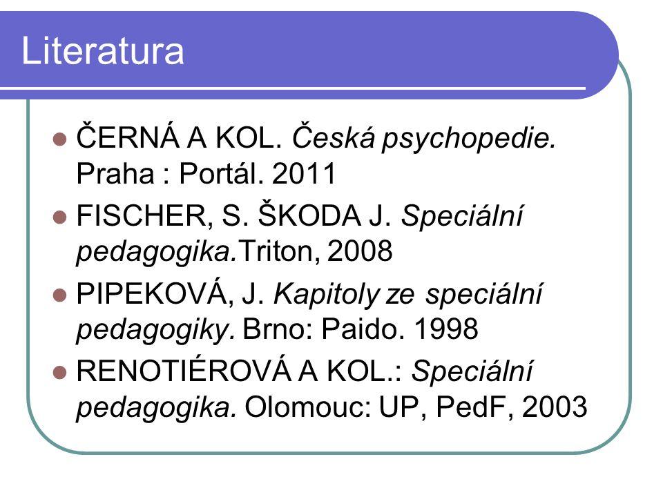 Literatura ČERNÁ A KOL. Česká psychopedie. Praha : Portál.