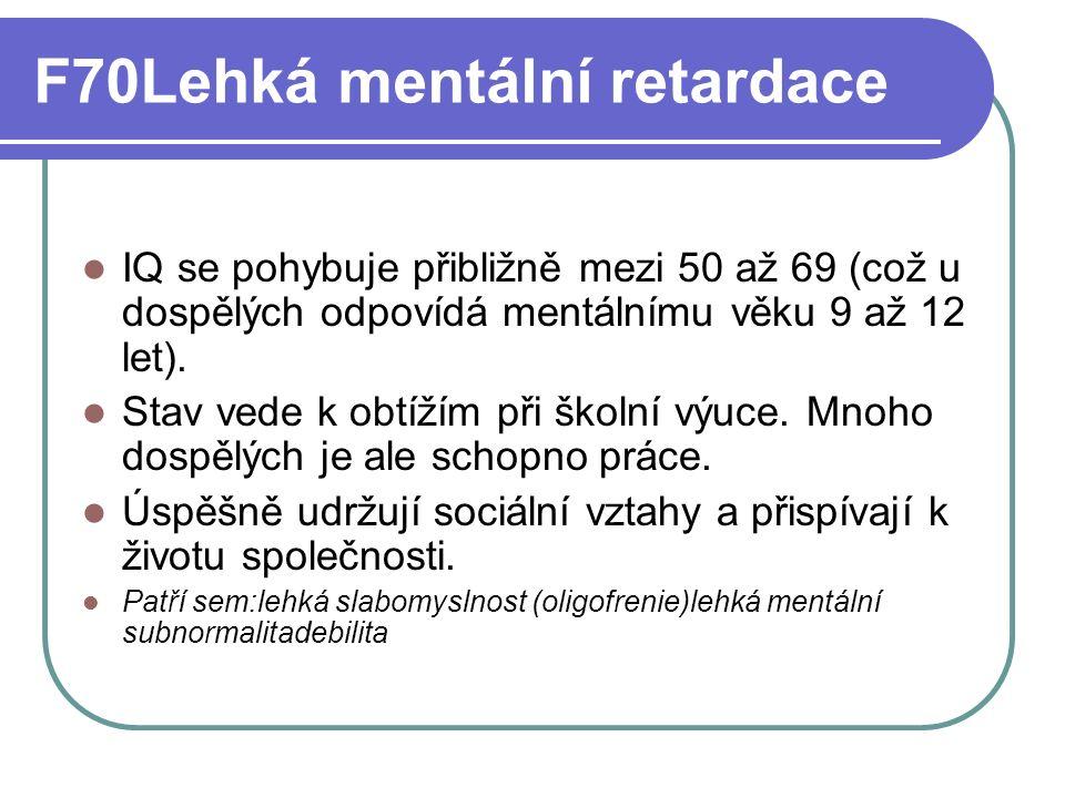 F70Lehká mentální retardace IQ se pohybuje přibližně mezi 50 až 69 (což u dospělých odpovídá mentálnímu věku 9 až 12 let).