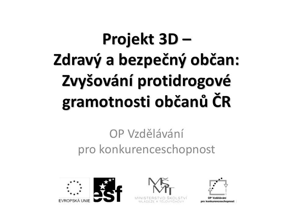 Projekt 3D – Zdravý a bezpečný občan: Zvyšování protidrogové gramotnosti občanů ČR OP Vzdělávání pro konkurenceschopnost