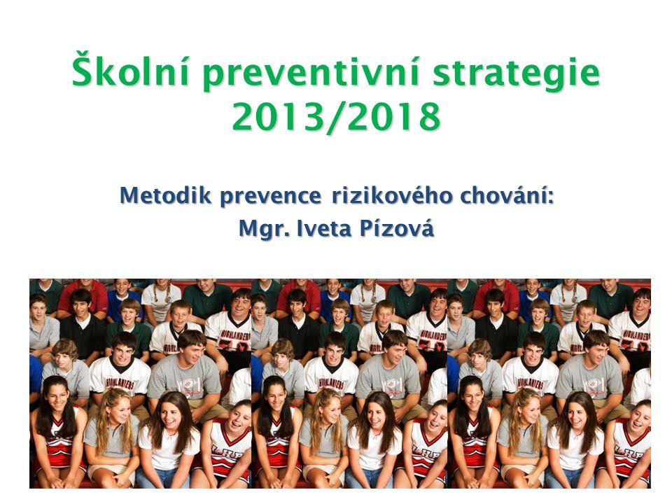 Školní preventivní strategie 2013/2018 Metodik prevence rizikového chování: Mgr. Iveta Pízová