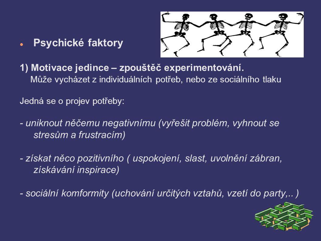 Psychické faktory 1) Motivace jedince – zpouštěč experimentování.