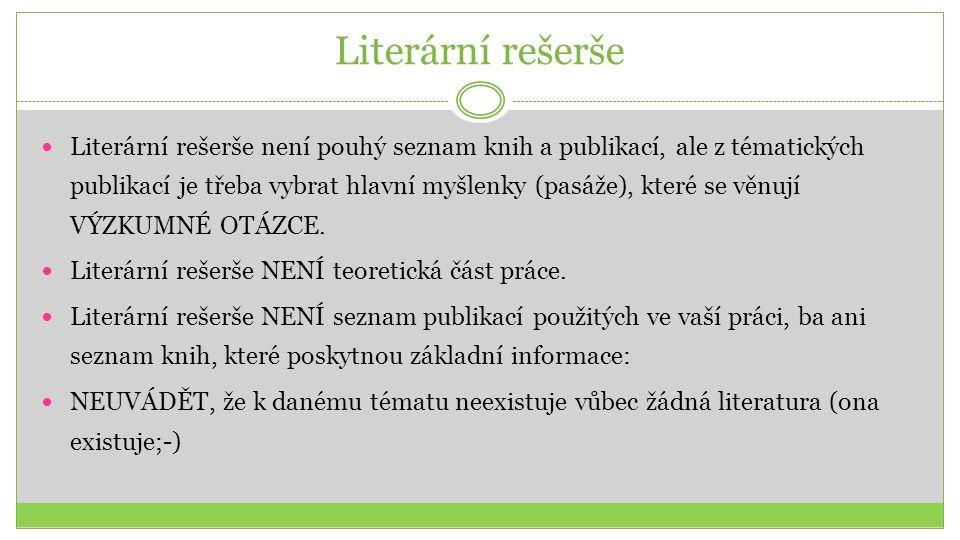 Literární rešerše Literární rešerše není pouhý seznam knih a publikací, ale z tématických publikací je třeba vybrat hlavní myšlenky (pasáže), které se