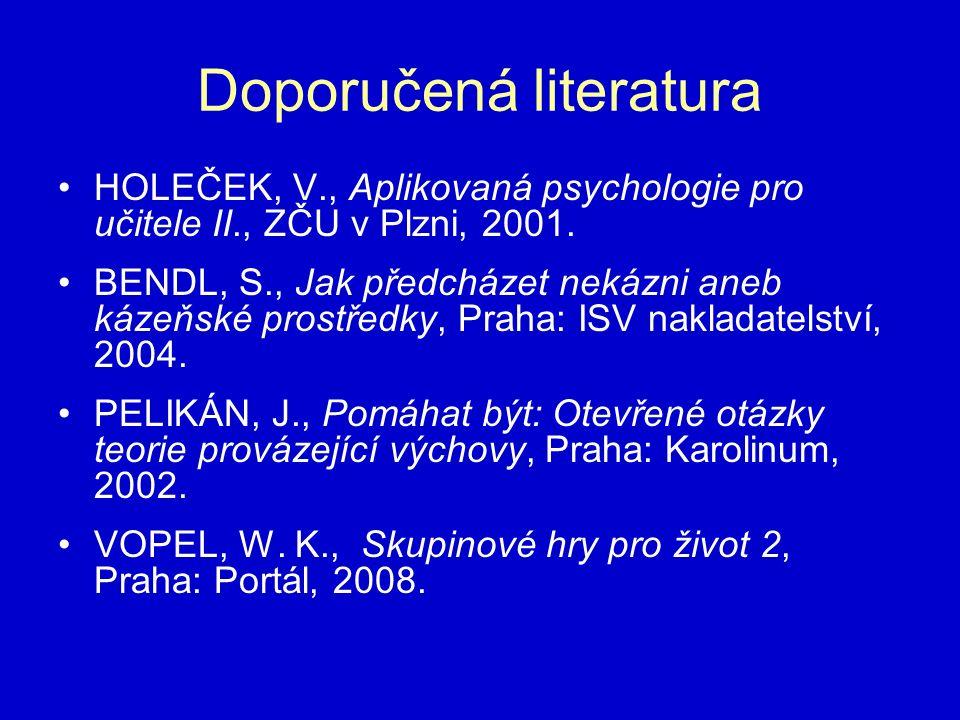 Doporučená literatura HOLEČEK, V., Aplikovaná psychologie pro učitele II., ZČU v Plzni, 2001. BENDL, S., Jak předcházet nekázni aneb kázeňské prostřed