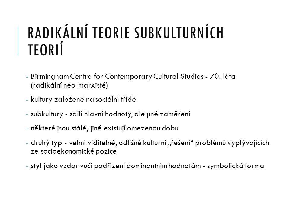 RADIKÁLNÍ TEORIE SUBKULTURNÍCH TEORIÍ - Birmingham Centre for Contemporary Cultural Studies - 70.