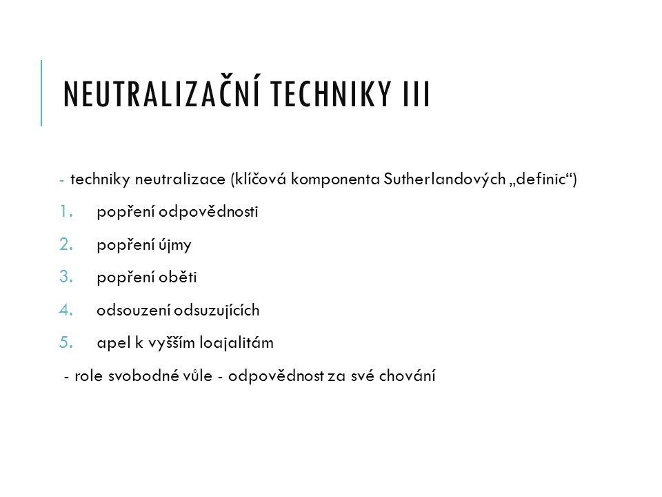 """NEUTRALIZAČNÍ TECHNIKY III - techniky neutralizace (klíčová komponenta Sutherlandových """"definic ) 1."""