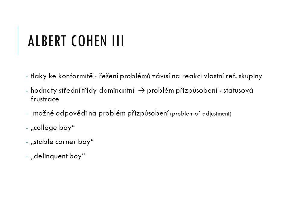 ALBERT COHEN III - tlaky ke konformitě - řešení problémů závisí na reakci vlastní ref.