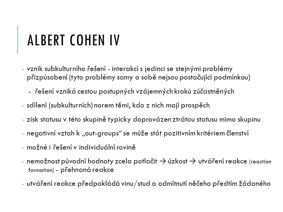 ALBERT COHEN V - znaky delikventní subkultury: 1.ne-utilitářská - (x Merton - materiální orientace) 2.zlomyslná 3.negativistická 4.všestrannost 5.krátkodobý hédonismus 6.autonomie skupiny