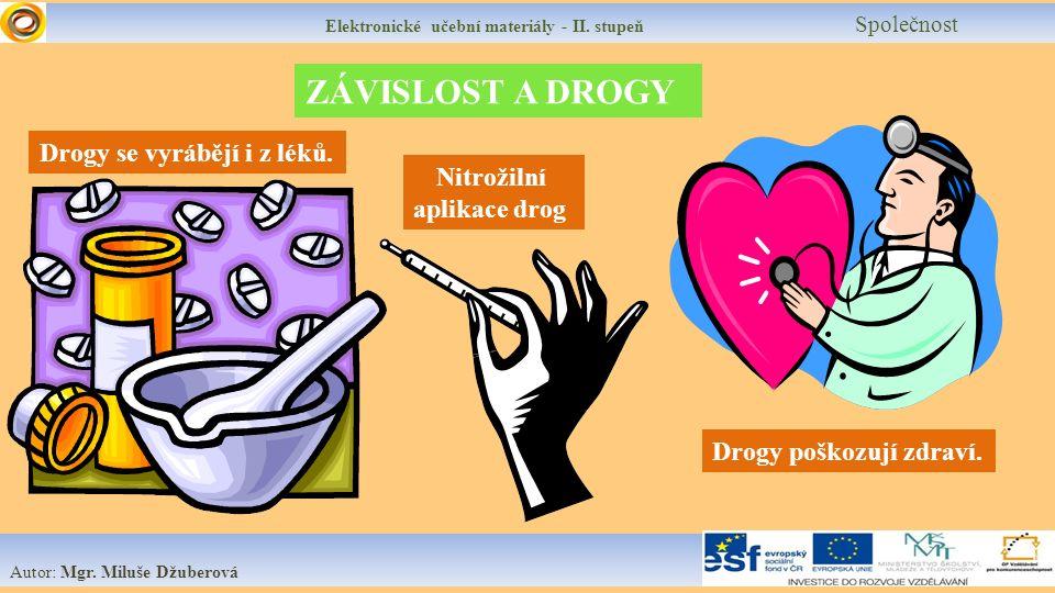 Elektronické učební materiály - II. stupeň Společnost Autor: Mgr. Miluše Džuberová ZÁVISLOST A DROGY Drogy se vyrábějí i z léků. Nitrožilní aplikace d