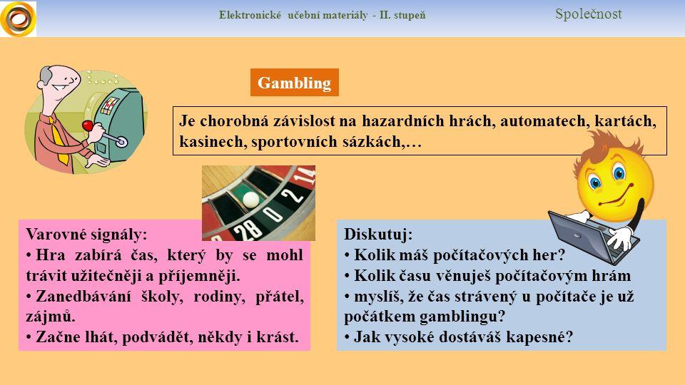Elektronické učební materiály - II. stupeň Společnost Gambling Je chorobná závislost na hazardních hrách, automatech, kartách, kasinech, sportovních s