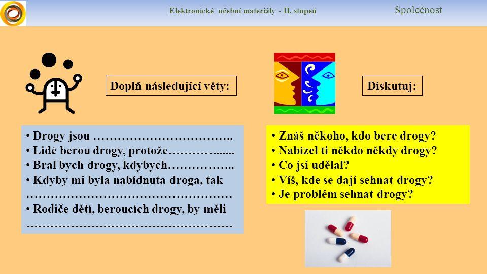 Elektronické učební materiály - II. stupeň Společnost Doplň následující věty:Diskutuj: Drogy jsou …………………………….. Lidé berou drogy, protože…………...... Br