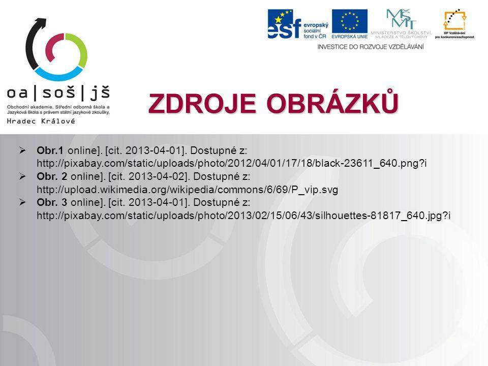 ZDROJE OBRÁZKŮ  Obr.1 online]. [cit. 2013-04-01]. Dostupné z: http://pixabay.com/static/uploads/photo/2012/04/01/17/18/black-23611_640.png?i  Obr. 2