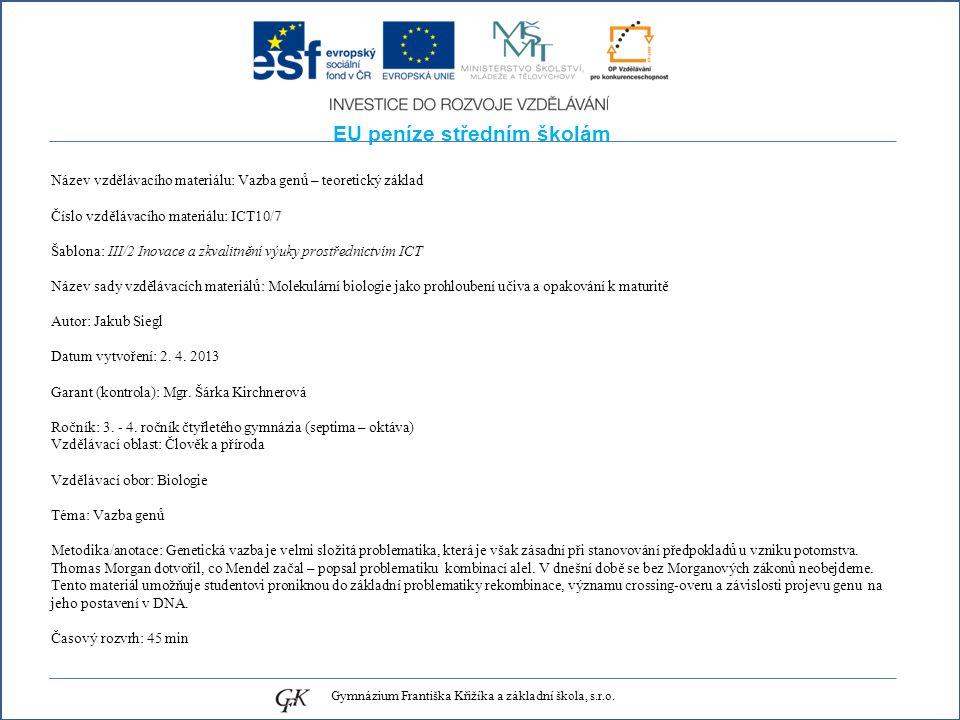 EU peníze středním školám Název vzdělávacího materiálu: Vazba genů – teoretický základ Číslo vzdělávacího materiálu: ICT10/7 Šablona: III/2 Inovace a zkvalitnění výuky prostřednictvím ICT Název sady vzdělávacích materiálů: Molekulární biologie jako prohloubení učiva a opakování k maturitě Autor: Jakub Siegl Datum vytvoření: 2.
