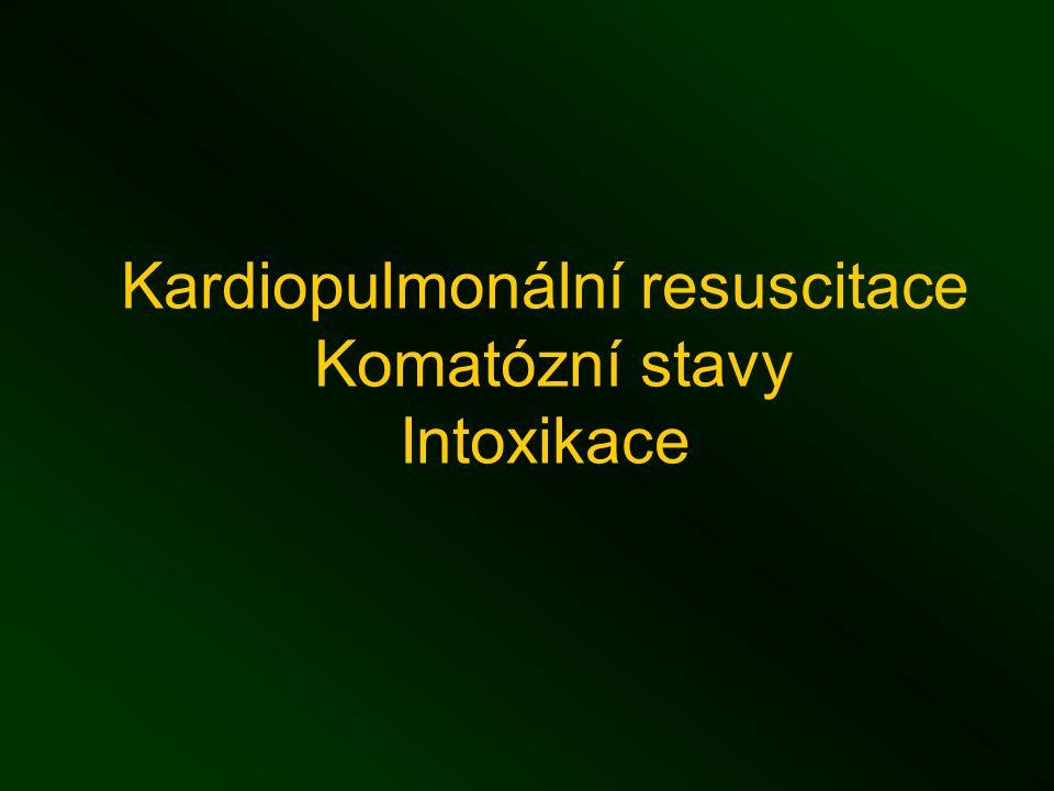 Kardiopulmonální resuscitace Komatózní stavy Intoxikace