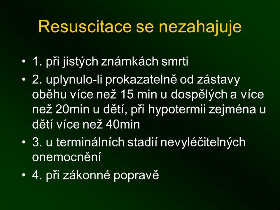 Resuscitace se nezahajuje 1. při jistých známkách smrti 2.