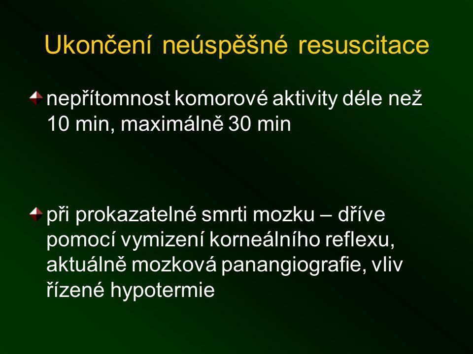 Ukončení neúspěšné resuscitace nepřítomnost komorové aktivity déle než 10 min, maximálně 30 min při prokazatelné smrti mozku – dříve pomocí vymizení korneálního reflexu, aktuálně mozková panangiografie, vliv řízené hypotermie