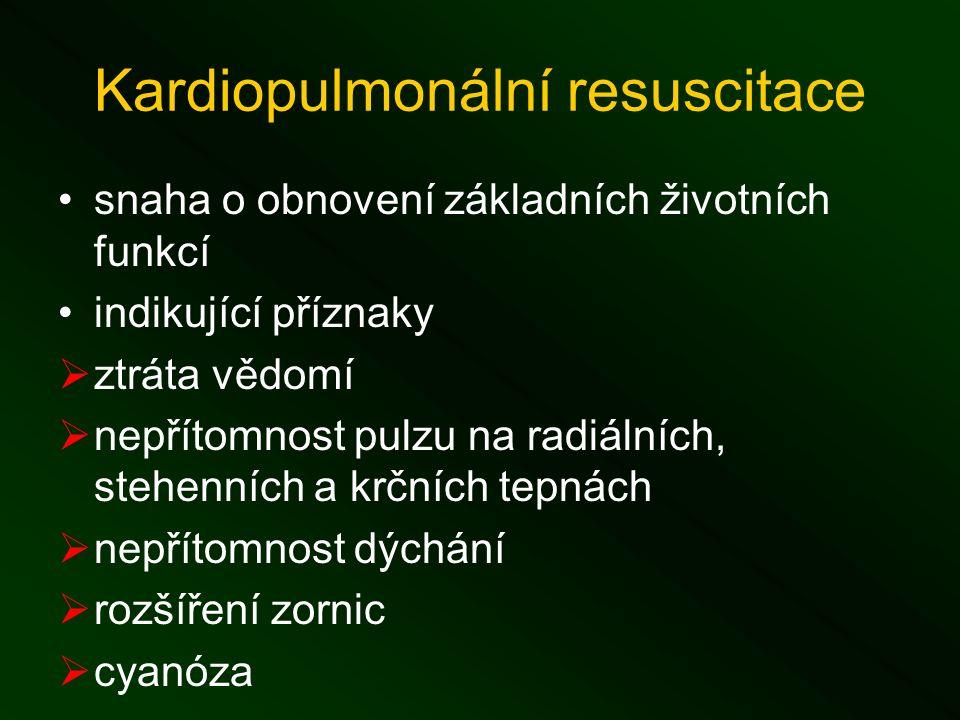 Kardiopulmonální resuscitace snaha o obnovení základních životních funkcí indikující příznaky  ztráta vědomí  nepřítomnost pulzu na radiálních, stehenních a krčních tepnách  nepřítomnost dýchání  rozšíření zornic  cyanóza