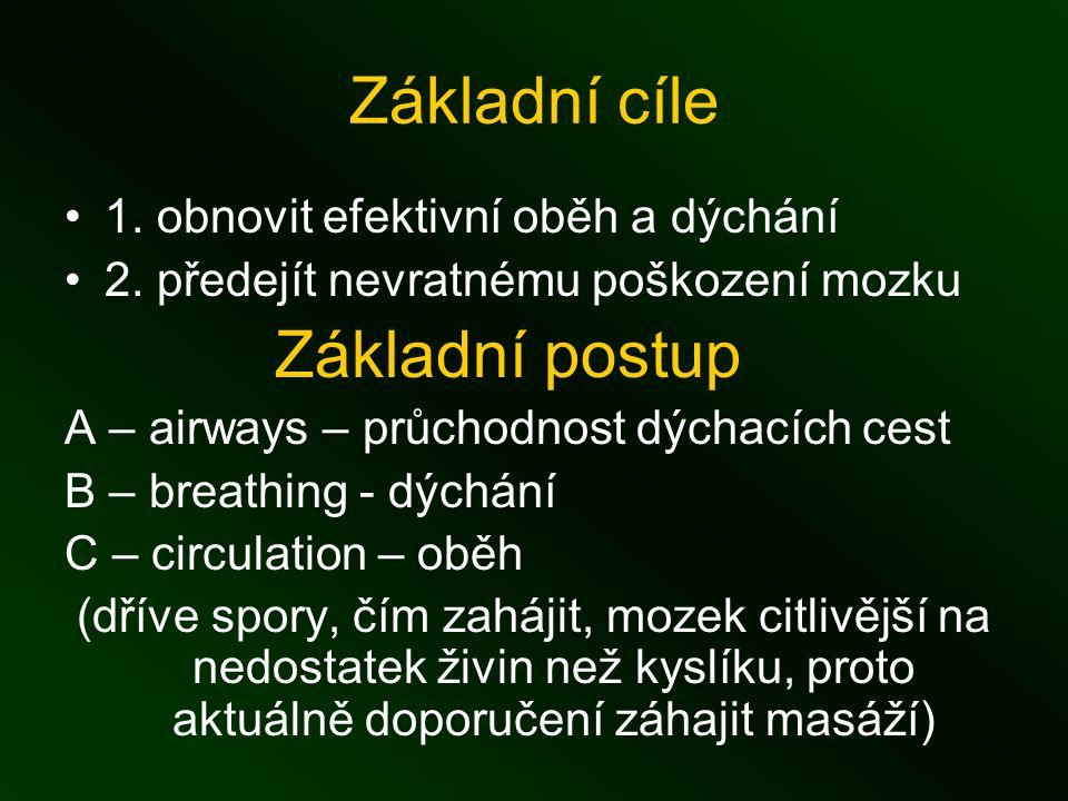 Základní cíle 1. obnovit efektivní oběh a dýchání 2.