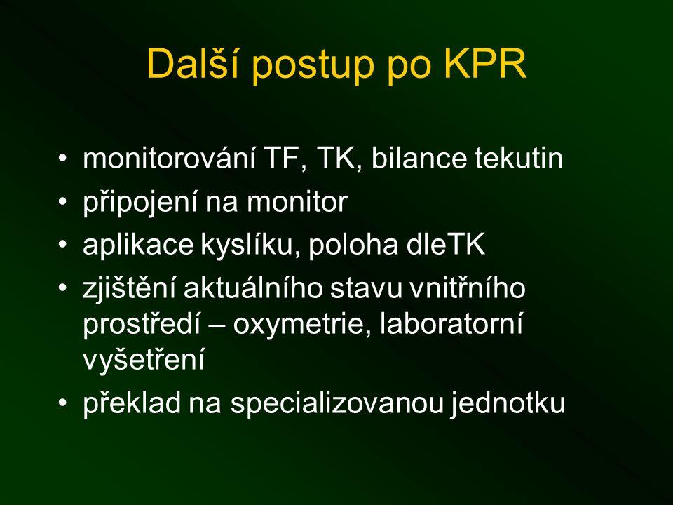 Další postup po KPR monitorování TF, TK, bilance tekutin připojení na monitor aplikace kyslíku, poloha dleTK zjištění aktuálního stavu vnitřního prostředí – oxymetrie, laboratorní vyšetření překlad na specializovanou jednotku