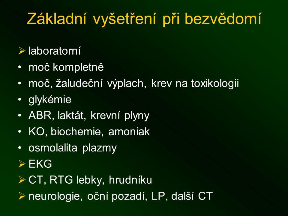 Základní vyšetření při bezvědomí  laboratorní moč kompletně moč, žaludeční výplach, krev na toxikologii glykémie ABR, laktát, krevní plyny KO, biochemie, amoniak osmolalita plazmy  EKG  CT, RTG lebky, hrudníku  neurologie, oční pozadí, LP, další CT