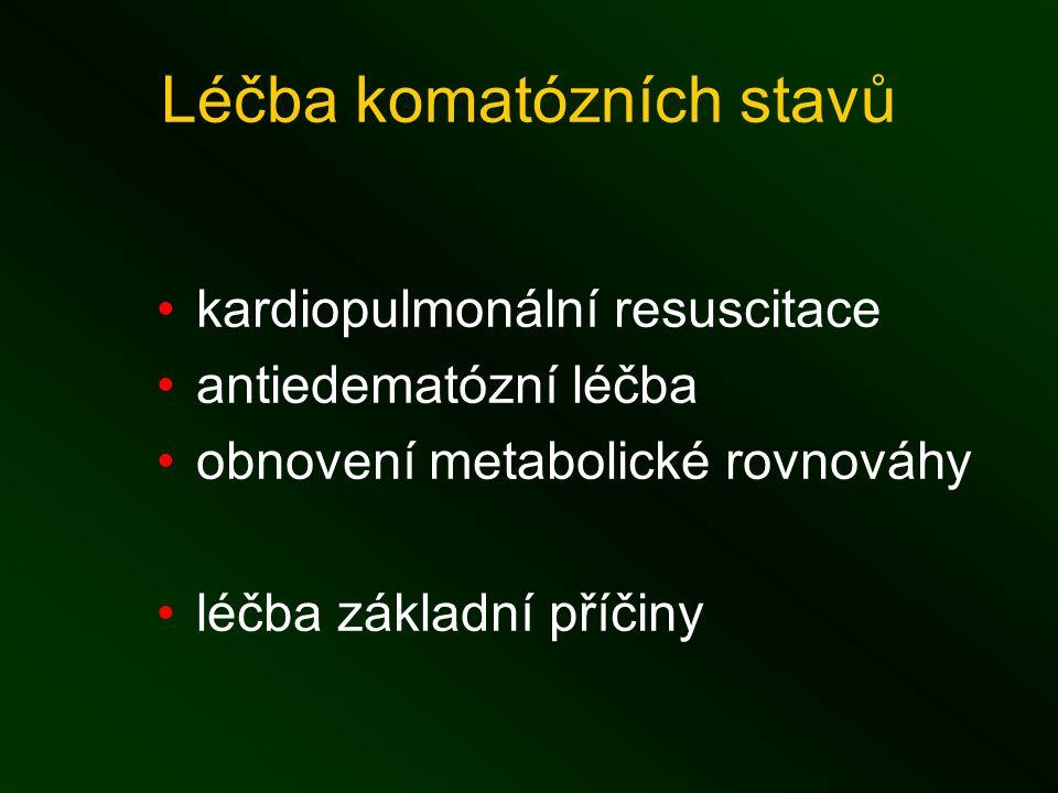 Léčba komatózních stavů kardiopulmonální resuscitace antiedematózní léčba obnovení metabolické rovnováhy léčba základní příčiny