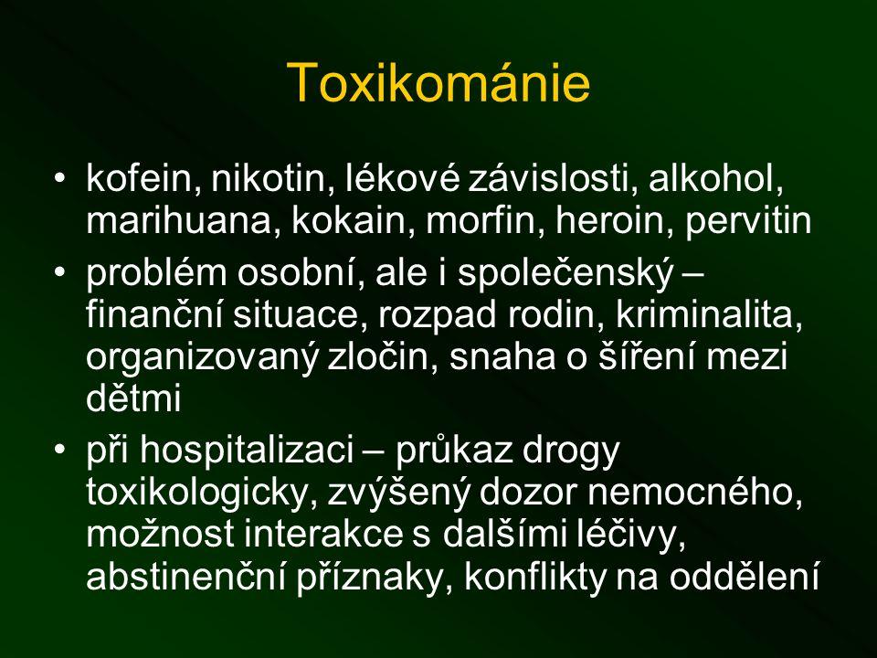 Toxikománie kofein, nikotin, lékové závislosti, alkohol, marihuana, kokain, morfin, heroin, pervitin problém osobní, ale i společenský – finanční situace, rozpad rodin, kriminalita, organizovaný zločin, snaha o šíření mezi dětmi při hospitalizaci – průkaz drogy toxikologicky, zvýšený dozor nemocného, možnost interakce s dalšími léčivy, abstinenční příznaky, konflikty na oddělení