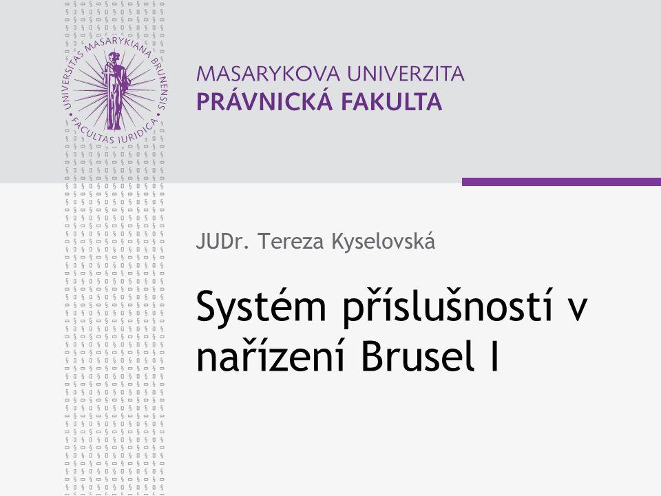 Systém příslušností v nařízení Brusel I JUDr. Tereza Kyselovská